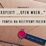 Koperty ,,Open when...
