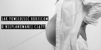 Jak powiedzieć rodzicom o nieplanowanej ciąży?