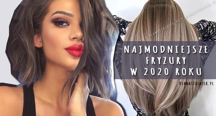 Najmodniejsze fryzury w 2020 roku
